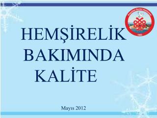 HEMŞİRELİK BAKIMINDA KALİTE Mayıs 2012