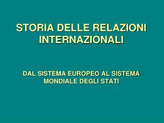 STORIA DELLE RELAZIONI INTERNAZIONALI   DAL SISTEMA EUROPEO AL SISTEMA MONDIALE DEGLI STATI