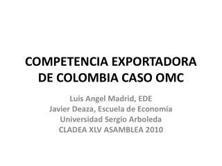 COMPETENCIA EXPORTADORA DE COLOMBIA CASO OMC