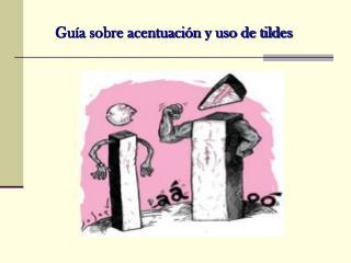 Guía sobre acentuación y uso de tildes