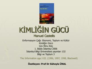 Enformasyon Çağı: Ekonomi, Toplum ve Kültür Kimliğin Gücü  Çev Ebru Kılıç 1. Baskı İstanbul 2006