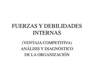 FUERZAS Y DEBILIDADES INTERNAS