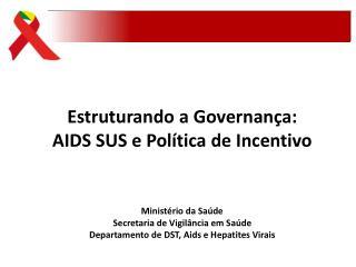 Estruturando a Governan�a: AIDS SUS e Pol�tica de Incentivo