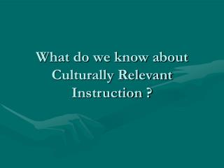 What do we know about Culturally Relevant Instruction ?