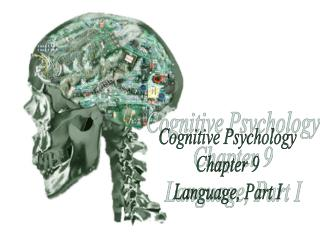 Cognitive Psychology Chapter 9 Language, Part I