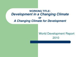 WORKING TITLE:  Development in a Changing Climate or A Changing Climate for Development