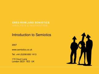 Introduction to Semiotics 2007 semiotics.co.uk Tel: +44 (0)208 693 1413 172 Court Lane