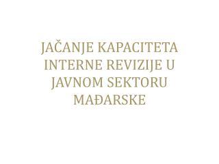 JAČANJE KAPACITETA INTERNE REVIZIJE U JAVNOM SEKTORU MAĐARSKE