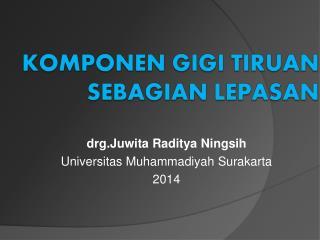 drg.Juwita Raditya Ningsih Universitas Muhammadiyah Surakarta 2014