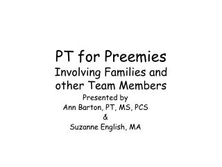 PT for Preemies Involving Families and  other Team Members