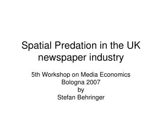 Spatial Predation in the UK newspaper industry