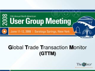G lobal  T rade  T ransaction  M onitor (GTTM)