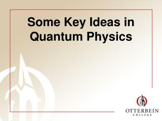 Some Key Ideas in Quantum Physics
