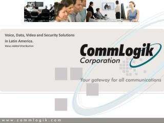 Voice, Data, Video and Security Solutions in Latin America. Value-Added Distribution