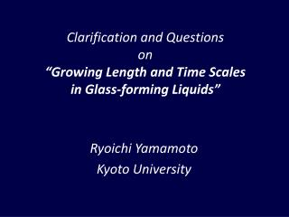 "Clarification and Questions  on ""Growing Length and Time Scales  in Glass-forming Liquids"""