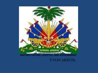 HAITIAN CULTURE, LIFESTYLE, AND GOVERNMENT