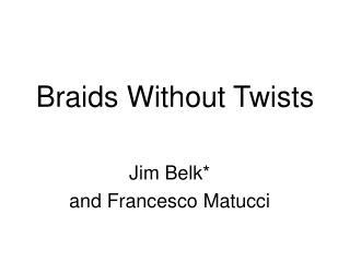 Braids Without Twists
