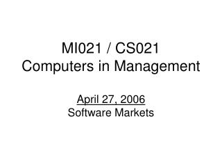 MI021 / CS021 Computers in Management April 27, 2006 Software Markets