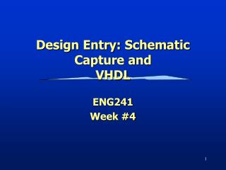 Design Entry: Schematic Capture and VHDL