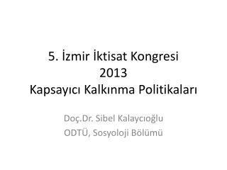 5. İzmir İktisat Kongresi 2013  Kapsayıcı Kalkınma Politikaları