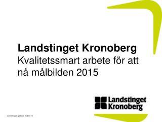 Landstinget Kronoberg Kvalitetssmart arbete för att nå målbilden 2015