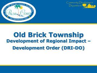 Old Brick Township  Development of Regional Impact –Development Order (DRI-DO)