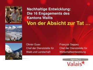 Nachhaltige Entwicklung: Die 16 Engagements des Kantons Wallis Von der Absicht zur Tat …