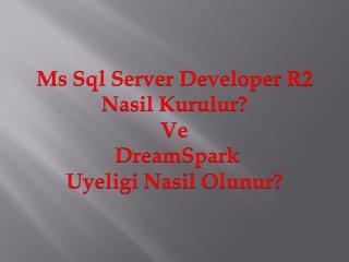 Ms  Sql  Server Developer R2 Nasil Kurulur ?  Ve DreamSpark Uyeligi Nasil Olunur ?
