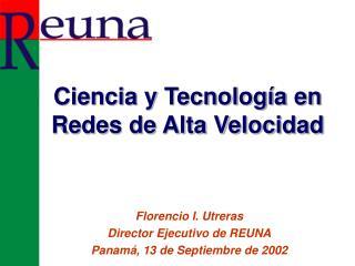 Florencio I. Utreras Director Ejecutivo de REUNA Panamá, 13 de Septiembre de 2002