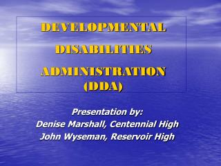 Presentation by: Denise Marshall, Centennial High John Wyseman, Reservoir High