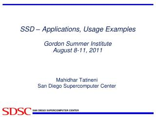 SSD – Applications, Usage Examples Gordon Summer Institute August 8-11, 2011