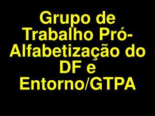 Grupo de Trabalho Pró-Alfabetização do DF e Entorno/GTPA