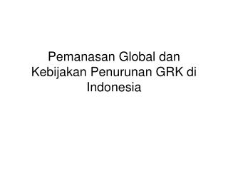 Pemanasan Global dan Kebijakan Penurunan GRK di Indonesia