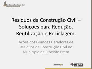 Res�duos da Constru��o Civil � Solu��es para Redu��o, Reutiliza��o e Reciclagem.