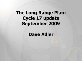The Long Range Plan:  Cycle 17 update September 2009 Dave Adler