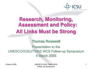 Research, Monitoring, Assessment and Policy: All Links Must be Strong Thomas Rosswall