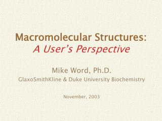 Macromolecular Structures: A User's Perspective