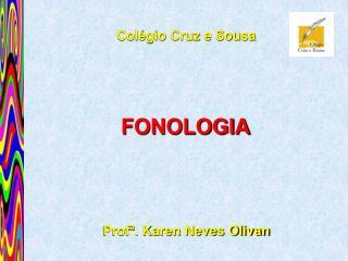 Col�gio Cruz e Sousa Prof�. Karen Neves Olivan
