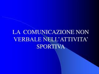 LA  COMUNICAZIONE NON VERBALE NELL'ATTIVITA' SPORTIVA