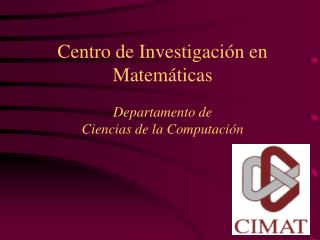 Centro de Investigación en Matemáticas Departamento de  Ciencias de la Computación