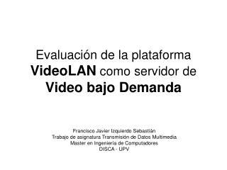 Evaluación de la plataforma  VideoLAN  como servidor de  Video bajo Demanda