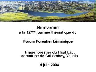 Bienvenue  à la 12 ème  journée thématique du  Forum Forestier Lémanique