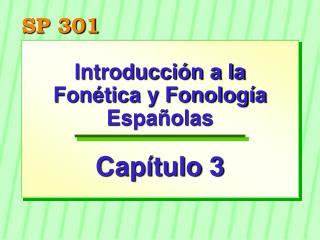 Introducción a la Fonética y Fonología Españolas Capítulo 3
