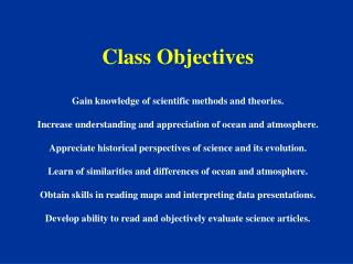 Class Objectives Gain knowledge of scientific methods and theories.