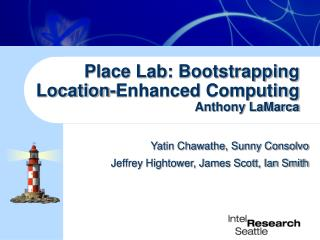 Place Lab: Bootstrapping Location-Enhanced Computing Anthony LaMarca