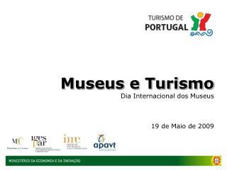 Museus e Turismo Dia Internacional dos Museus 19 de Maio de 2009
