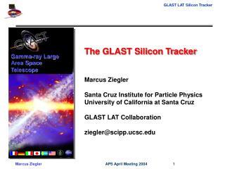 The GLAST Silicon Tracker Marcus Ziegler Santa Cruz Institute for Particle Physics