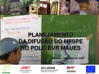 PLANEJAMENTO  DA DIFUSÃO DO MFSPE  NO POLO BVR MAUES