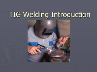 TIG Welding Introduction