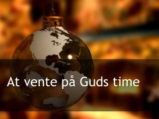 At  vente på Guds  time